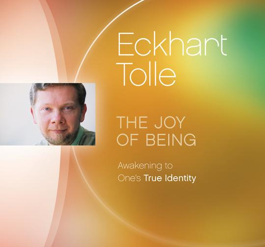 The joy of being - Eckhart Tolle
