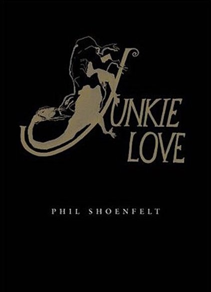 Junkie Love Phil Shoenfelt
