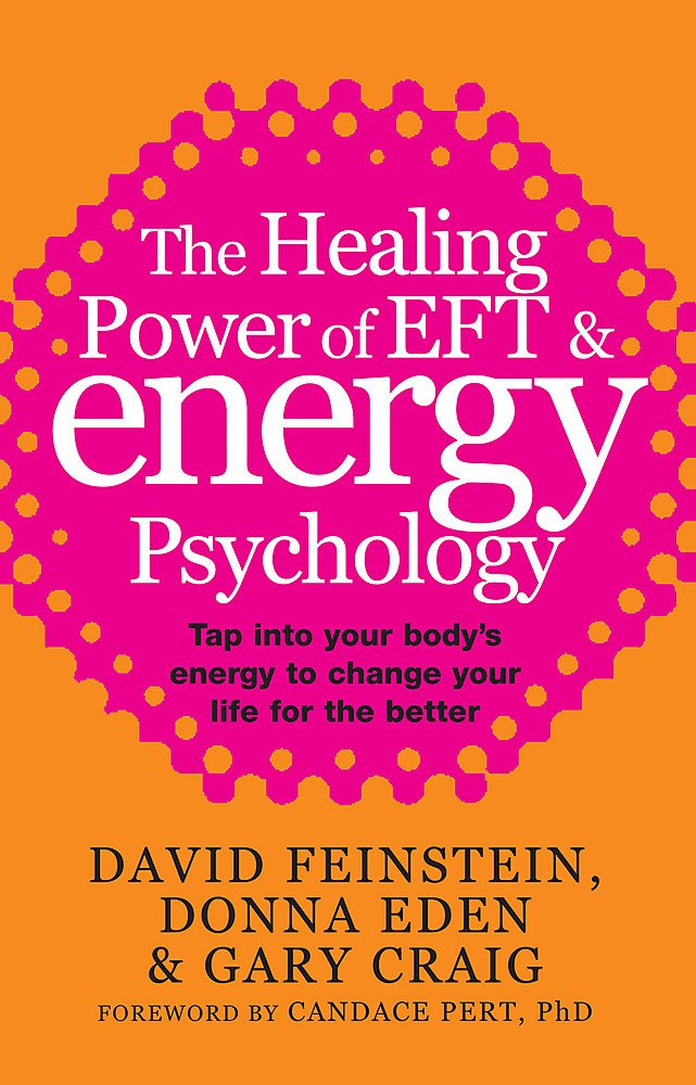 the healing power of energy psychology by david feinstein, donna eden, and gary craig