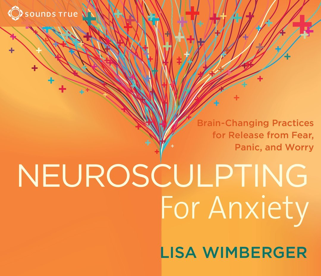 Neurosculpting for Anxiety by Sounds True